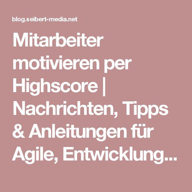 Mitarbeiter motivieren per Highscore | Nachrichten, Tipps & Anleitungen für Agile, Entwicklung, Atlassian Software (JIRA, Confluence, Stash, ...) und //SEIBERT/MEDIA