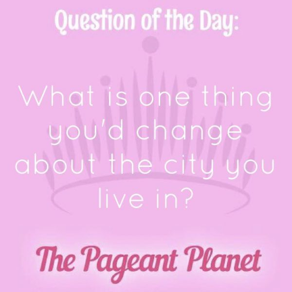 "Today's Pageant Question of the Day is: What is one thing you would change about the city you live in?  Why this question was asked: This is a good ""get to know you"" question and shows the judges you can think on your feet.  Click to see how some of our Instagram followers answered the question:"