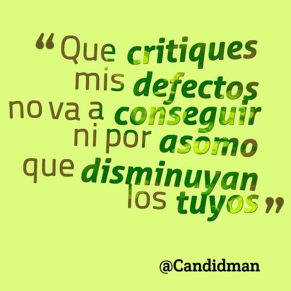 """""""Que critiques mis defectos no va a conseguir ni por asomo que disminuyan los tuyos"""". #Citas #Frases @Candidman"""