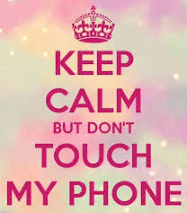 Keep Calm But Dont Touch My Phone