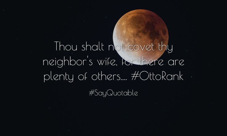 Quotes about Thou shalt not covet thy neighbor's wife, for there are plenty of others.... #OttoRank   with images background, share as cover photos, profile pictures on WhatsApp, Facebook and Instagram or HD wallpaper - Best quotes