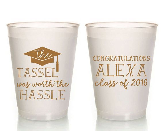 Graduation Party Cups Plastic Cups Graduation Cups The Tassel Was Worth The Hassle College Graduation High School Graduation 1452 by SipHipHooray