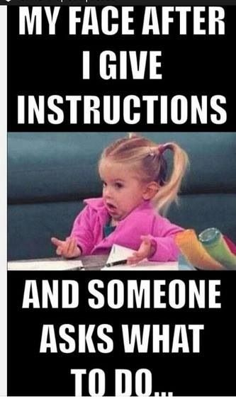"""haha! Except, it's more like """"My face after I give instructions FOR THE THIRD TIME"""" I have made this face way to often lately... my students rarely pay attention. Think I am fixing to start rewarding kids who pay attention..."""
