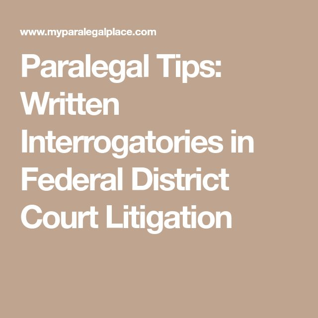 Paralegal Tips: Written Interrogatories in Federal District Court Litigation