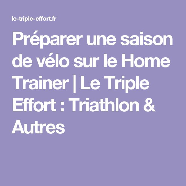 Préparer une saison de vélo sur le Home Trainer | Le Triple Effort : Triathlon & Autres