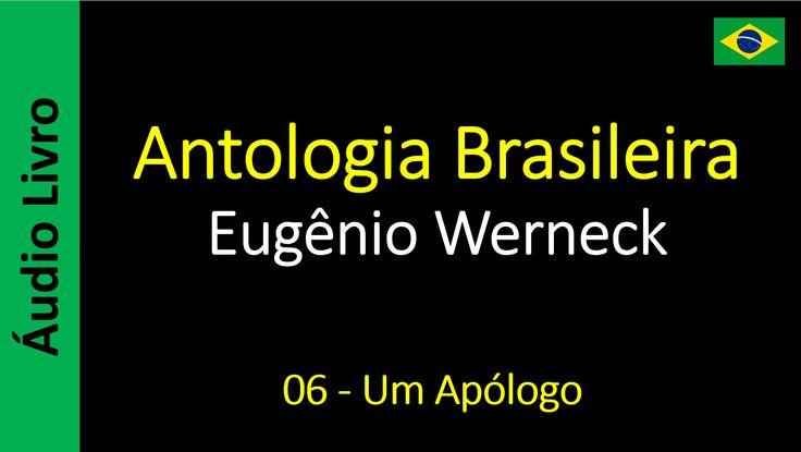 Eugênio Werneck - Antologia Brasileira - 06 - Um Apólogo
