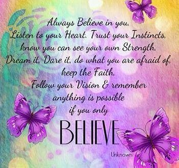 Believe ((quote via Carol's Country Sunshine on Facebook))