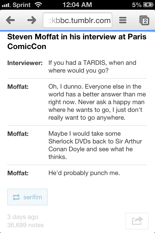 "Time traveling Moffat: ""One time, Sir Arthur Conan Doyle punched me in the face. It was awesome."" (Reblogged by serafim, from http://sherlockbbc.tumblr.com/)"