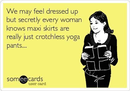 Maxi dresses = crotchless yoga pants
