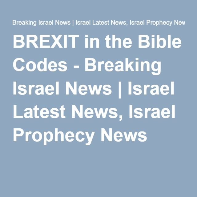 BREXIT in the Bible Codes - Breaking Israel News | Israel Latest News, Israel Prophecy News