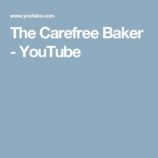 The Carefree Baker - YouTube