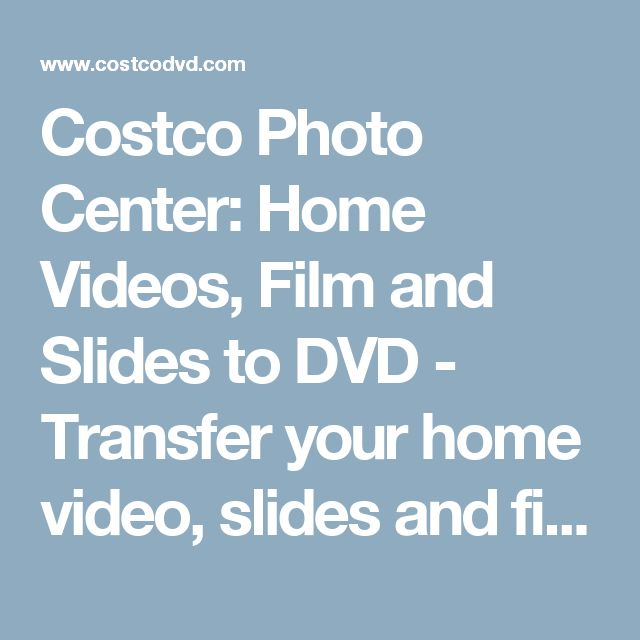 Costco Photo Center: Home Videos, Film and Slides to DVD - Transfer your home video, slides and film to DVD