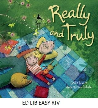 Really and Truly: a story about dementia - by Emilie Rivard, illustrated by Anne-Claire Deslisle.