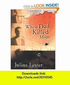 When Dad Killed Mom (9780152046989) Julius Lester , ISBN-10: 0152046984  , ISBN-13: 978-0152046989 ,  , tutorials , pdf , ebook , torrent , downloads , rapidshare , filesonic , hotfile , megaupload , fileserve
