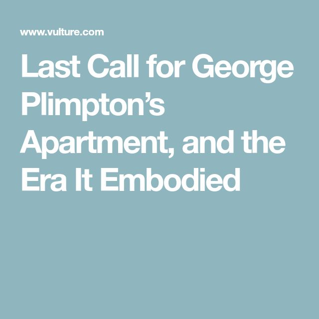 Last Call for George Plimpton's Apartment, and the Era It Embodied
