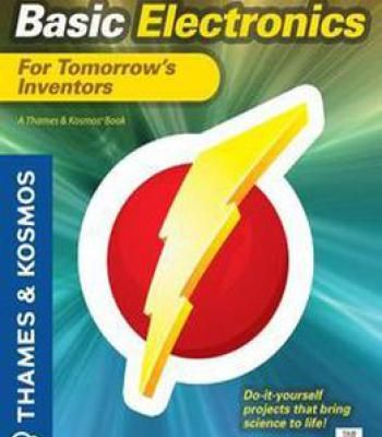 Basic Electronics For Tomorrow's Inventors: A Thames And Kosmos Book PDF