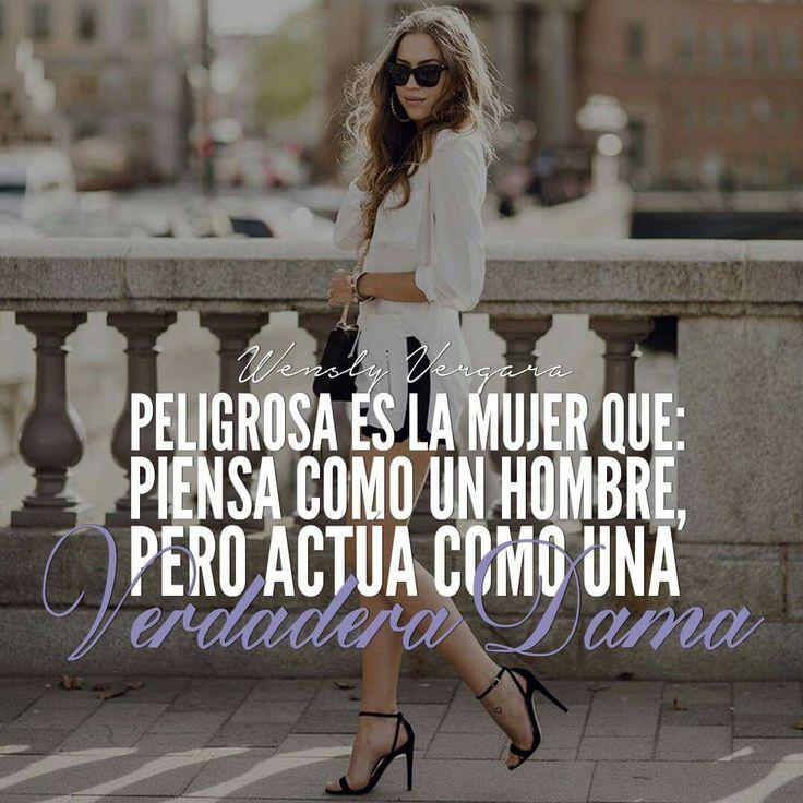 Peligrosa es la mujer que piensa como un hombre pero actúa como una dama. Frases de mujeres fuertes y exitosas.