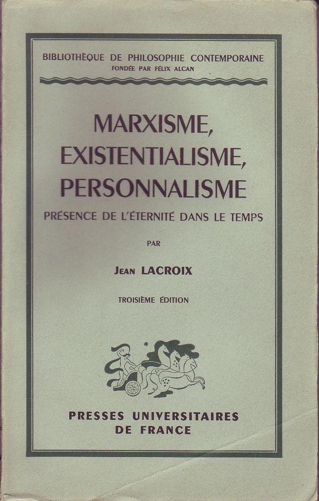 #philosophie : Marxisme, Existentialisme, Personnalisme Présence De L'éternité Dans Le Temps - Jean Lacroix. 3ème édition, Puf, 1955. 124 pp. brochées.