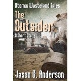 The Outsider (short story - Atomic Wasteland Tales) (Kindle Edition)By Jason G. Anderson