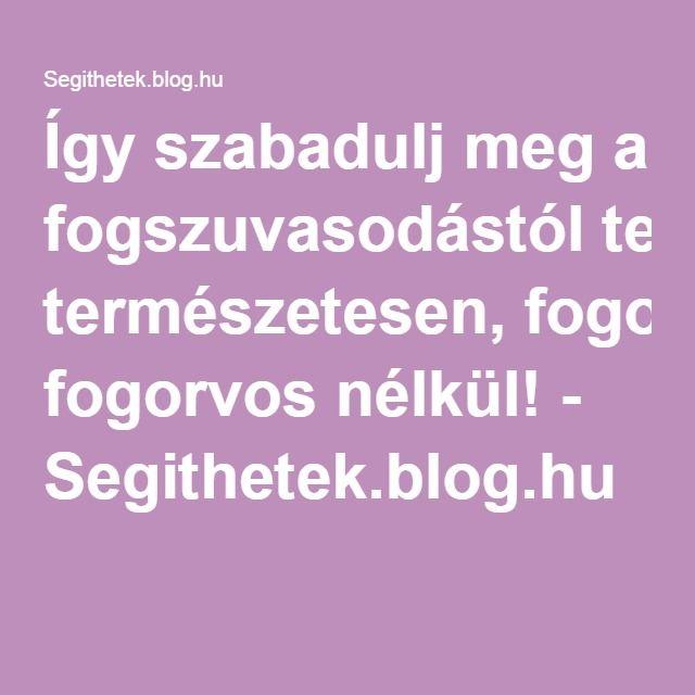 Így szabadulj meg a fogszuvasodástól természetesen, fogorvos nélkül! - Segithetek.blog.hu