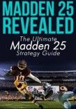 This game made by the base of American football. You will get here madden 25 strategy guide, madden 25 guide, madden 25 eBook, madden 25 playbooks, madden 25 cheats, madden 25 tips, madden 14 tips, madden 14 playbooks, madden 14 guide, madden 14 strategy guide, madden 25 walkthrough which all are very reasonable here.