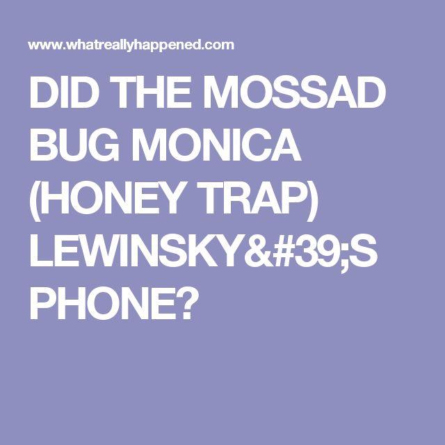 DID THE MOSSAD BUG MONICA (HONEY TRAP) LEWINSKY'S PHONE?