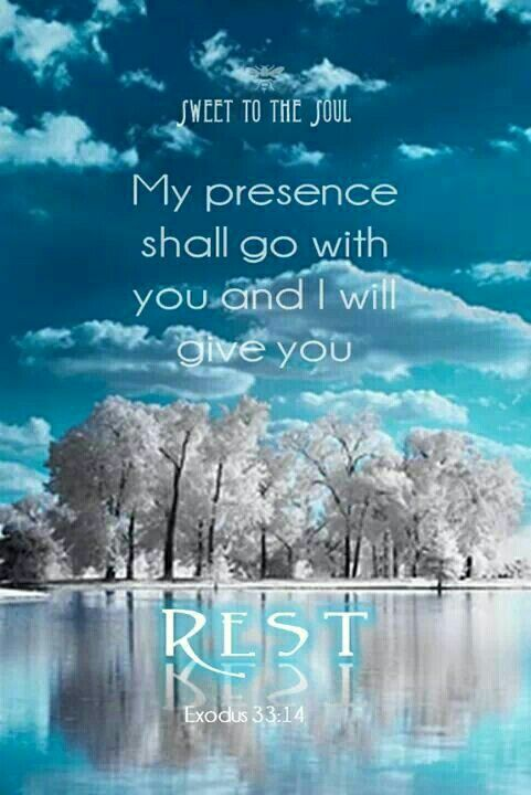 "And He said, ""My Presence will go with you, and I will give you rest."" [Exodus 33:14]"