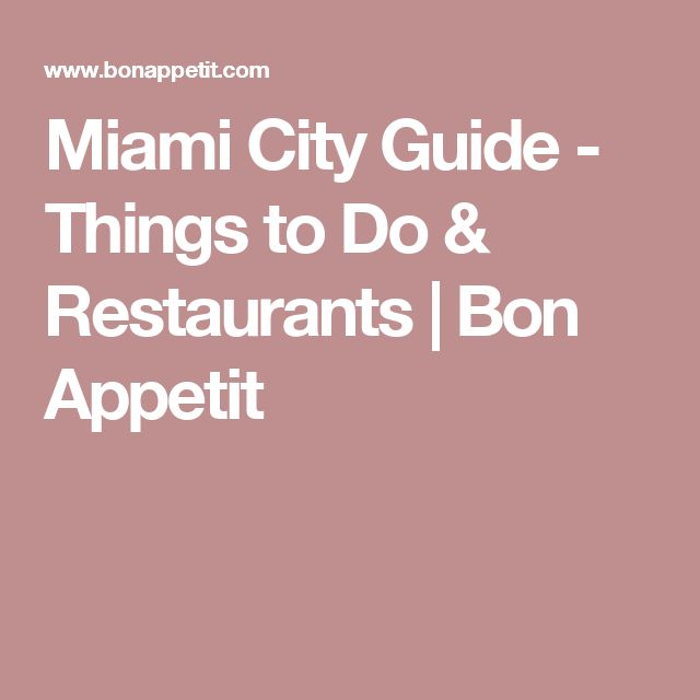 Miami City Guide  - Things to Do & Restaurants | Bon Appetit
