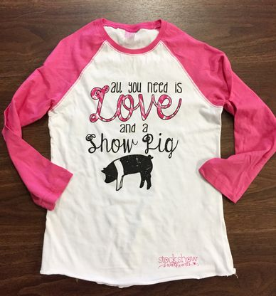 All You Need is LOVE and a Show Pig! $30, available in small, medium, large and XL. Buy online here: http://www.stockshowsweethearts.com/all-you-need-is-love-and-a-show-pig-shirt/