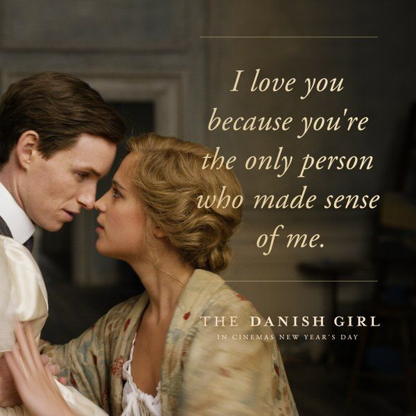 """""""I love you because you're the only person who made sense of me"""" -The Danish Girl (2015)"""