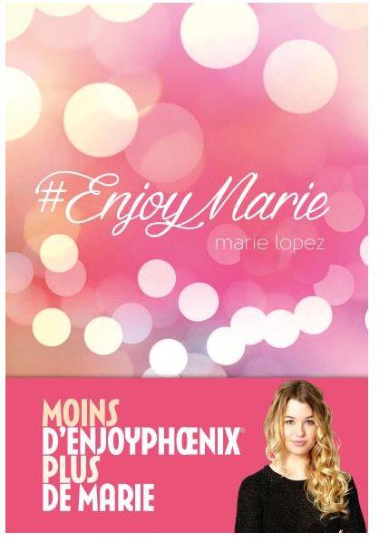 <3 Obtenu <3 Moins d'EnjoyPhoenix plus de Marie! Enjoy Marie 1er livre de Marie Lopez