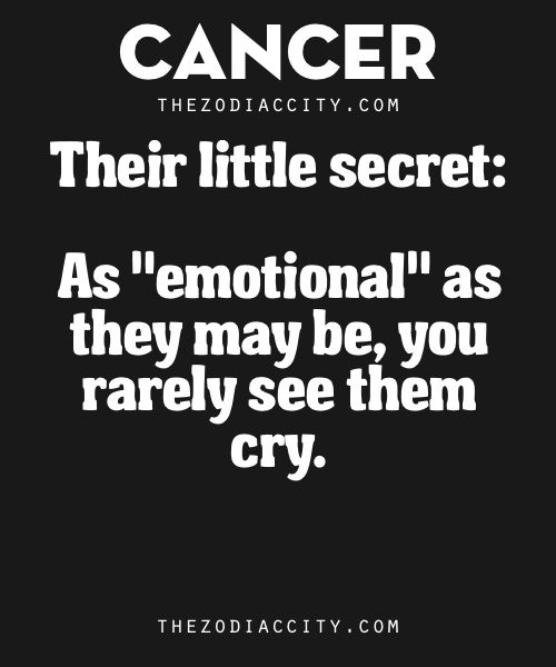 "Zodiac Cancer Little Secret: As ""emotional"" as they may be, you rarely see them cry."