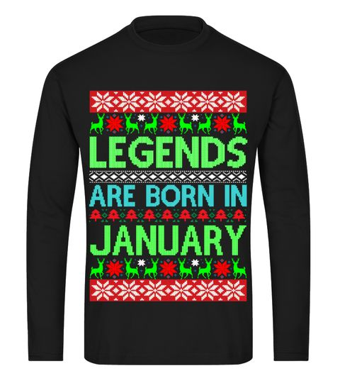 # Christmas Sweater Legends Born January .  Best Birthday Christmas Present.Legends Are Born In January FunnyUgly Christmas MatchingSweater For Xmas Day.More Christmas Sweater >> https://www.teezily.com/stores/birthday-ugly-christmas-sweater ATTENTION::Buy 2 and save on shipping