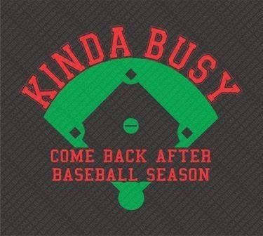 Baseball season is here. And I'm officially busy! Leave a message and I'll get back to you after baseball season is over.