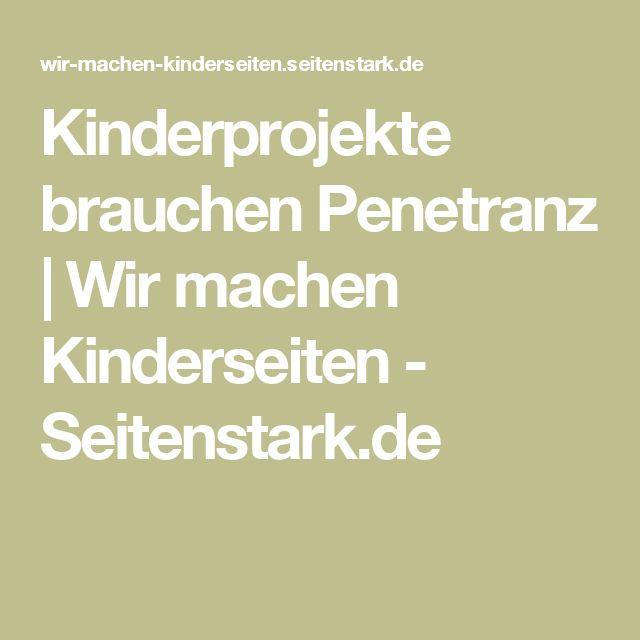 Kinderprojekte brauchen Penetranz | Wir machen Kinderseiten - Seitenstark.de