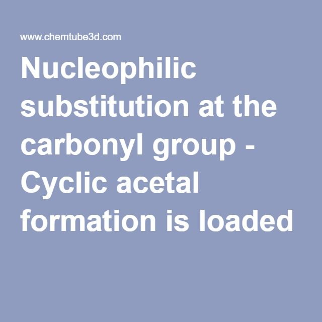 Nucleophilic substitution at the carbonyl group - Cyclic acetal formation is loaded