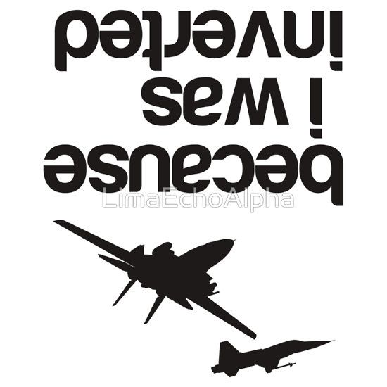 """""""Because I was inverted"""", Top Gun inspired - BLACK VERSION by LimaEchoAlpha"""