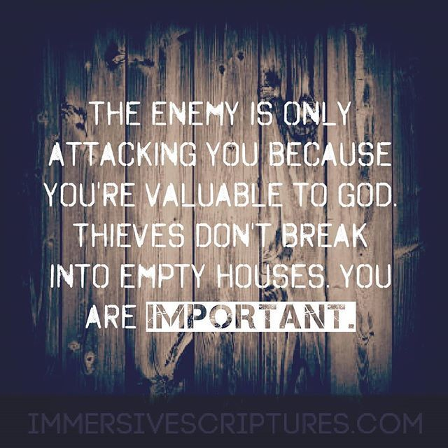 The Enemy Is Only Attacking You Because You Re Valuable To God Thieves Don T Break Into Empty Houses You Are Importan Christian Quotes Scripture Bible Quotes