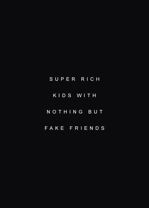 """Do you know who we are?"" ""Super rich kids with nothing but fake friends?"""