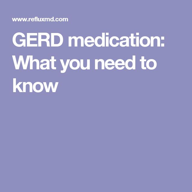 GERD medication: What you need to know