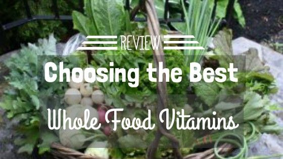 Review – Choosing the Best Whole Food Vitamins