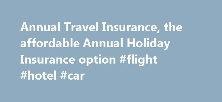 Annual Travel Insurance, the affordable Annual Holiday Insurance option #flight #hotel #car http://travels.remmont.com/annual-travel-insurance-the-affordable-annual-holiday-insurance-option-flight-hotel-car/  #yearly travel insurance # Annual Travel Insurance Get an instant Insurance Quote Group Type: Individual(s): Any combination of adults/children NOT travelling as a family group Couple: Two adults living together in a permanent relationship Single Parent Family: Area of Travel:... Read…