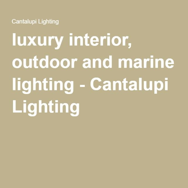 luxury interior, outdoor and marine lighting - Cantalupi Lighting