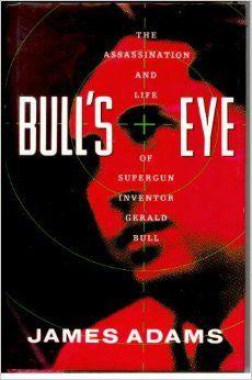 Bull's eye : the assassination and life of supergun inventor Gerald Bull / James Adams.
