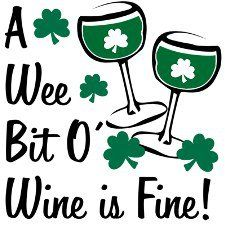 """I love the Irish and Saint Patrick's Day. Though limiting wine to """"a wee bit""""??  Some days you need to drink all the wine in the house."""