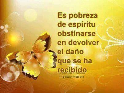 Es pobreza de espiritu obstinarse en devolver el daño que se ha recibido