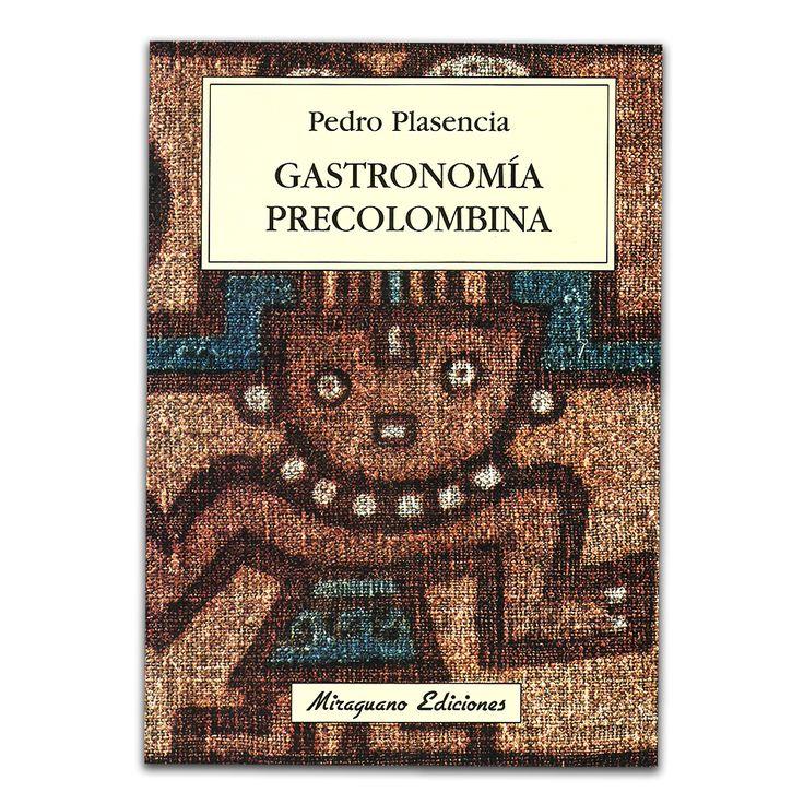 Gastronomía Precolombina - Pedro Plasencia - Calambur www.librosyeditores.com Editores y distribuidores.