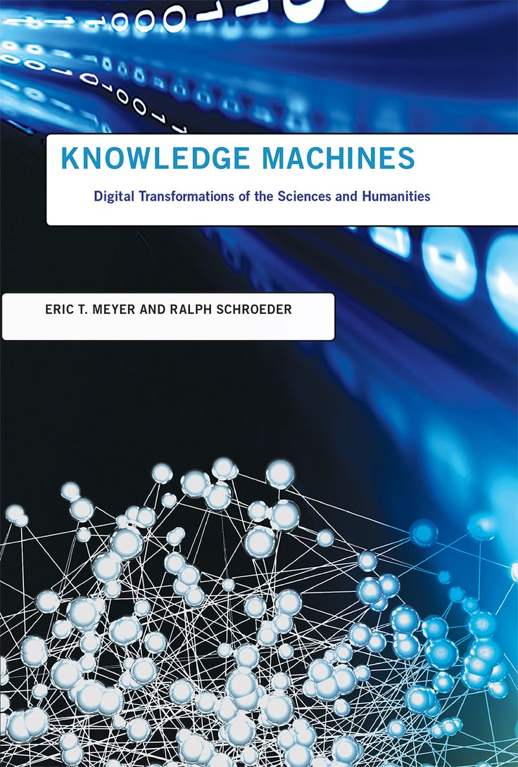 Knowledge Machines: Digital Transformations Of The Sciences And Humanities