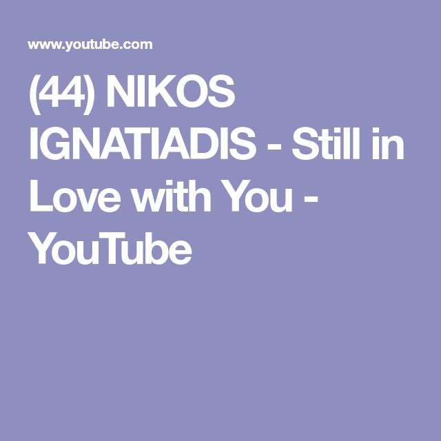 (44) NIKOS IGNATIADIS - Still in Love with You - YouTube