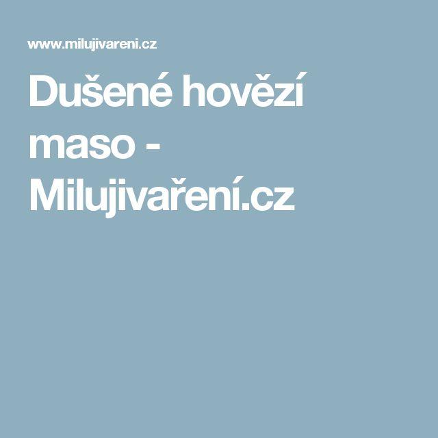 Dušené hovězí maso - Milujivaření.cz